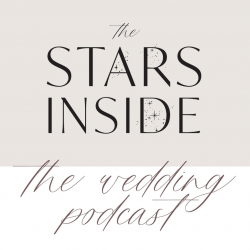 The Stars Inside Wedding Podcast for wedding tips and general discussion